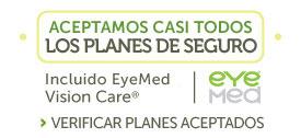 Aceptamos EyeMed y la mayoría de los planes de seguros