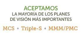 Aceptamos la mayoría de los planes de visión más importantes: MCS, Triple-S, MMM/PMC